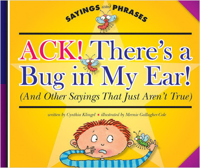 Cover: Ack! There's a Bug in My Ear! (And Other Sayings That Just Aren't True)