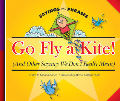 Cover: Go Fly a Kite! (And Other Sayings We Don't Really Mean)