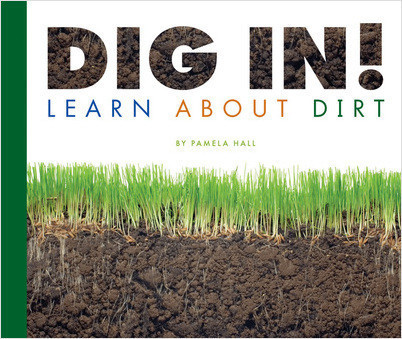 Cover: Dig In! Learn About Dirt