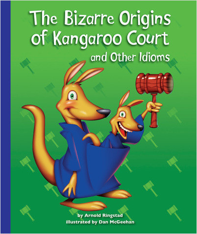 Cover: The Bizarre Origins of Kangaroo Court and Other Idioms