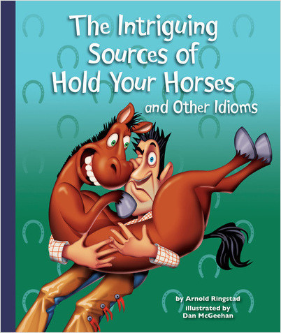Cover: The Intriguing Sources of Hold Your Horses and Other Idioms