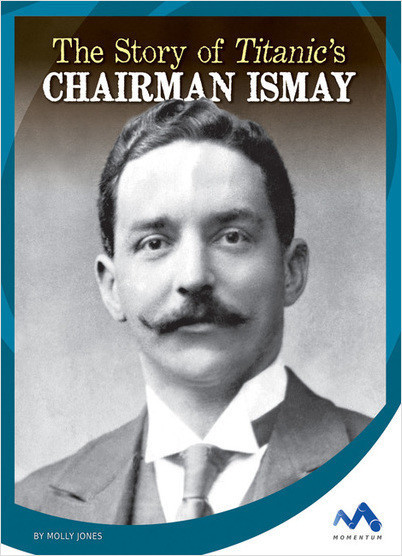 Cover: The Story of Titanic's Chairman Ismay