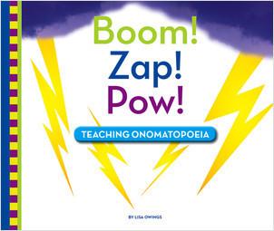Cover: Boom! Zap! Pow!: Teaching Onomatopoeia