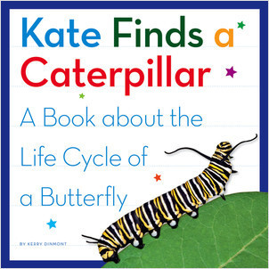 Cover: Kate Finds a Caterpillar: A Book about the Life Cycle of a Butterfly