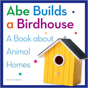 Cover: Abe Builds a Birdhouse: A Book about Animal Homes