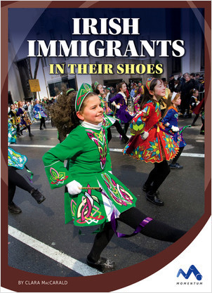 Cover: Irish Immigrants: In Their Shoes