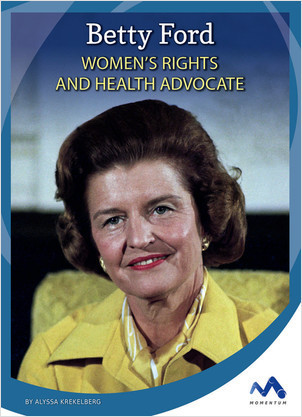 Cover: Betty Ford: Women's Rights and Health Advocate