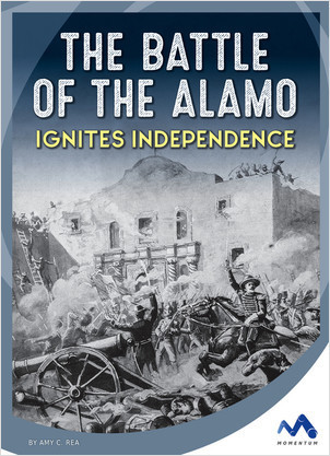 Cover: The Battle of the Alamo Ignites Independence