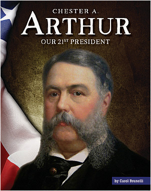 Cover: Chester A. Arthur: Our 21st President