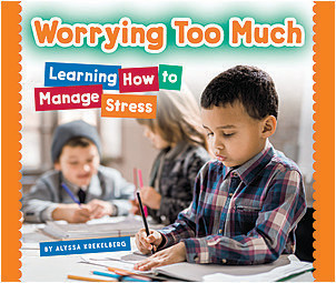 Cover: Worrying Too Much: Learning How to Manage Stress