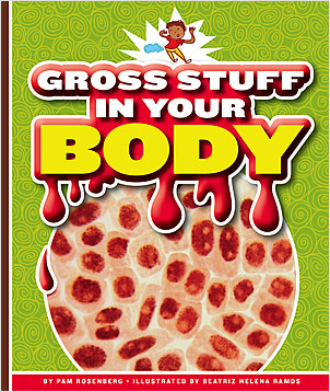 Cover: Gross Stuff in Your Body