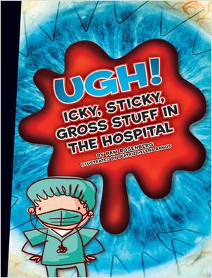 Cover: Ugh! Icky, Sticky, Gross Stuff in the Hospital