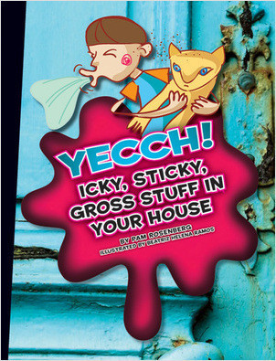 Cover: Yecch! Icky, Sticky, Gross Stuff in Your House