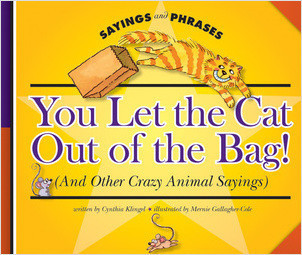 Cover: You Let the Cat Out of the Bag! (And Other Crazy Animal Sayings)