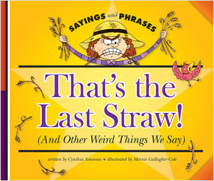 Cover: That's the Last Straw! (And Other Weird Things We Say)