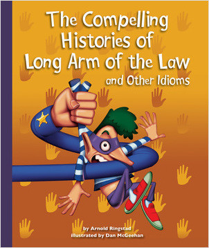 Cover: The Compelling Histories of Long Arm of the Law and Other Idioms