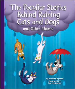 Cover: The Peculiar Stories Behind Raining Cats and Dogs and Other Idioms