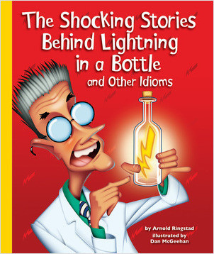 Cover: The Shocking Stories Behind Lightning in a Bottle and Other Idioms
