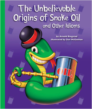 Cover: The Unbelievable Origins of Snake Oil and Other Idioms