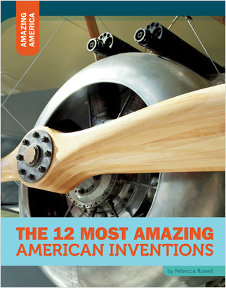 Cover: The 12 Most Amazing American Inventions
