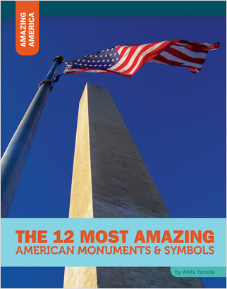 Cover: The 12 Most Amazing American Monuments & Symbols