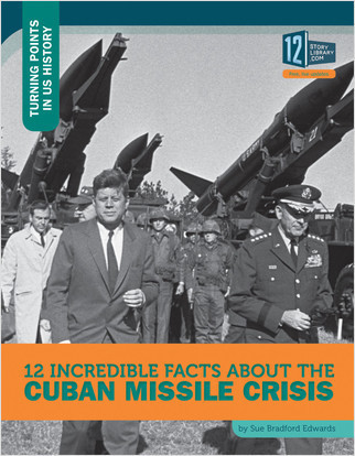 Cover: 12 Incredible Facts about the Cuban Missile Crisis
