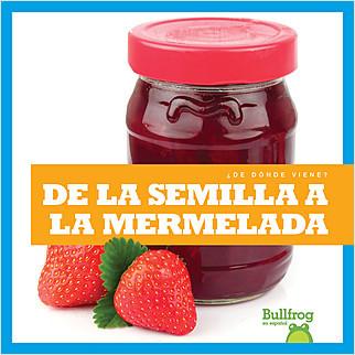 Cover: De la semilla a la mermelada (From Seed to Jam)