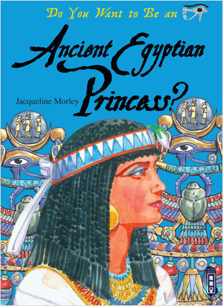 Cover: Do You Want to Be an Ancient Egyptian Princess?