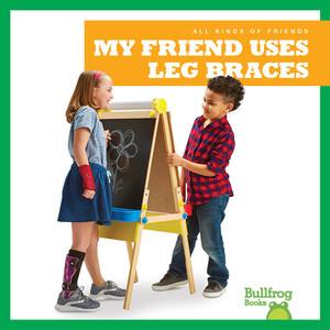Cover: My Friend Uses Leg Braces