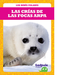 Cover: Las crías de las focas arpa (Harp Seal Pups)