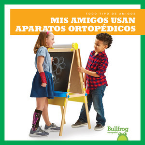 Cover: Mis amigos usan aparatos ortopédicos (My Friend Uses Leg Braces)