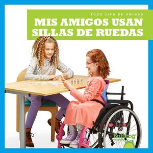 Cover: Mis amigos usan sillas de ruedas (My Friend Uses a Wheelchair)