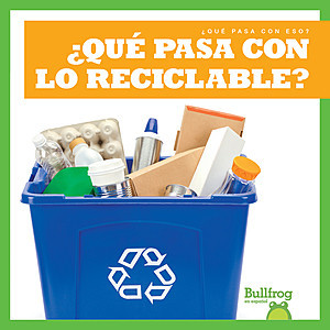 Cover: ¿Qué pasa con lo reciclable? (Where Does Recycling Go?)