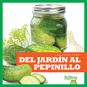 Cover: Del jardín al pepinillo (From Garden to Pickle)