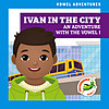 Cover: Ivan in the City: An Adventure with the Vowel I