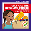 Cover: Uma and the Rumbling Trucks: An Adventure with the Vowel U