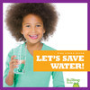 Cover: Let's Save Water!