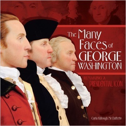 Cover: The Many Faces of George Washington: Remaking a Presidential Icon