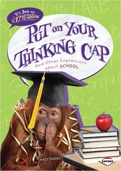 Cover: Put on Your Thinking Cap: And Other Expressions about School