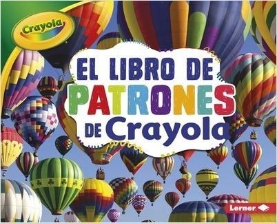 Cover: El libro de patrones de Crayola ® (The Crayola ® Patterns Book)