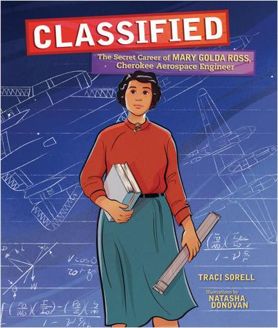 Cover: Classified: The Secret Career of Mary Golda Ross, Cherokee Aerospace Engineer