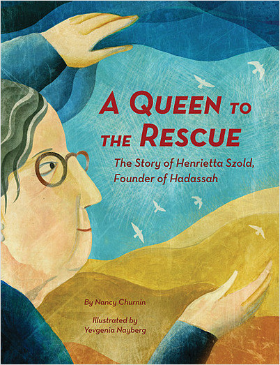 Cover: A Queen to the Rescue: The Story of Henrietta Szold, Founder of Hadassah