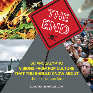 Cover: The End: 50 Apocalyptic Visions From Pop Culture That You Should Know About...Before It's Too Late