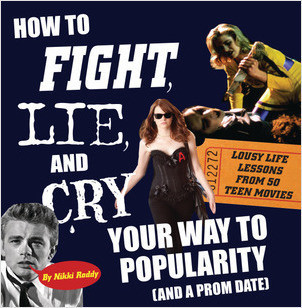 Cover: How To Fight, Lie, and Cry Your Way to Popularity and a Prom Date: Lousy Life Lessons From 50 Teen Movies