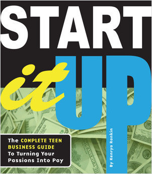 Cover: Start It Up: The Complete Teen Business Guide to Turning Your Passions Into Pay