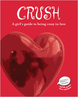 Cover: Crush: A Girl's Guide to Being Crazy in Love