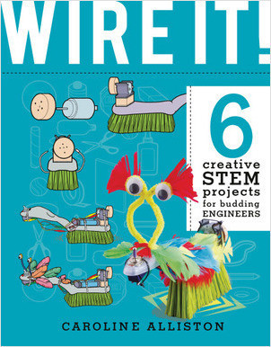 Cover: WIRE IT!: 6 Creative STEM Projects for Budding Engineers—Electric Circuit Edition