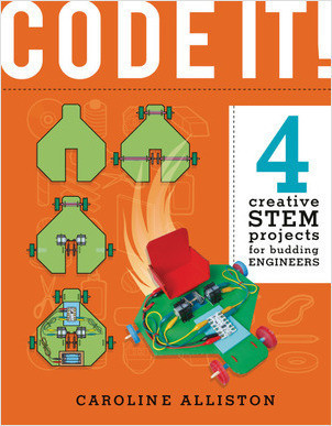 Cover: CODE IT!: 4 Creative STEM Projects for Budding Engineers—Programming Edition