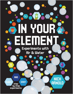 Cover: In Your Element: Experiments with Air & Water