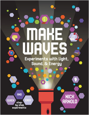 Cover: Make Waves: Experiments with Light, Energy & Sound